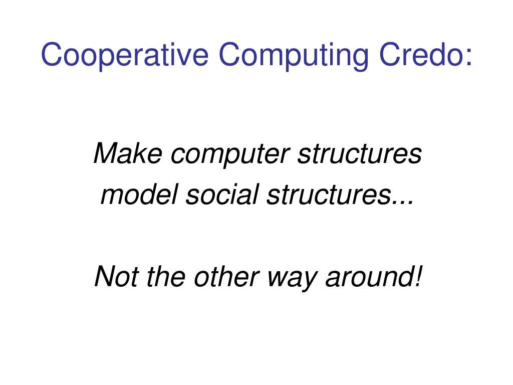 Cooperative Computing Credo: