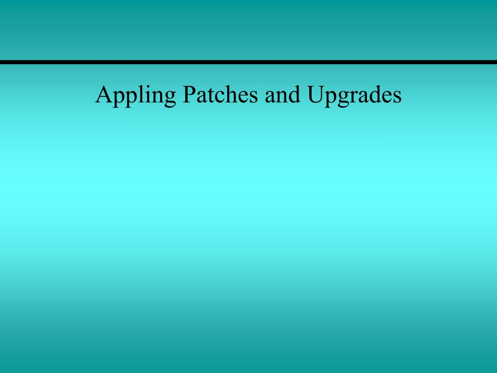 Appling Patches and Upgrades