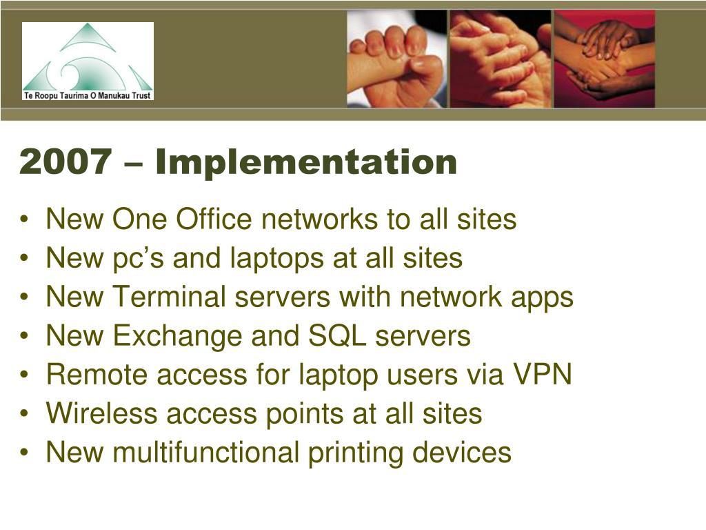 2007 – Implementation