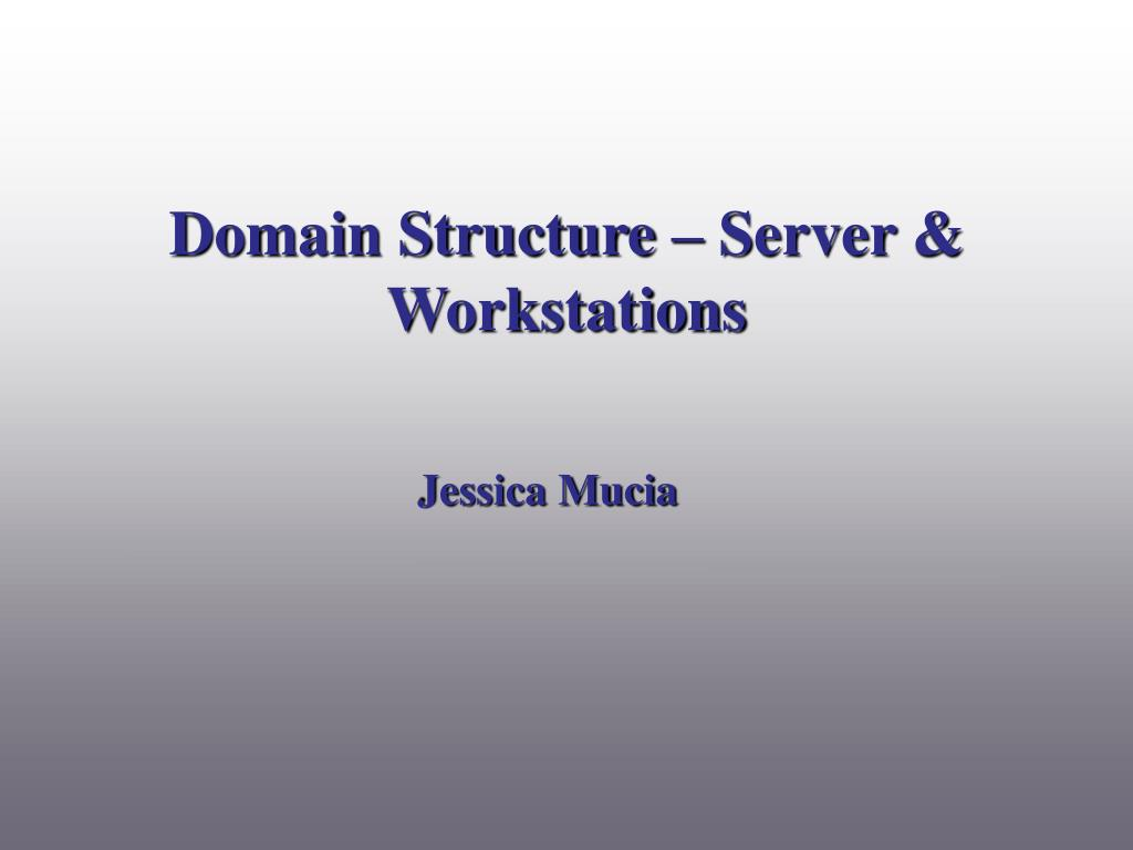 Domain Structure – Server & Workstations