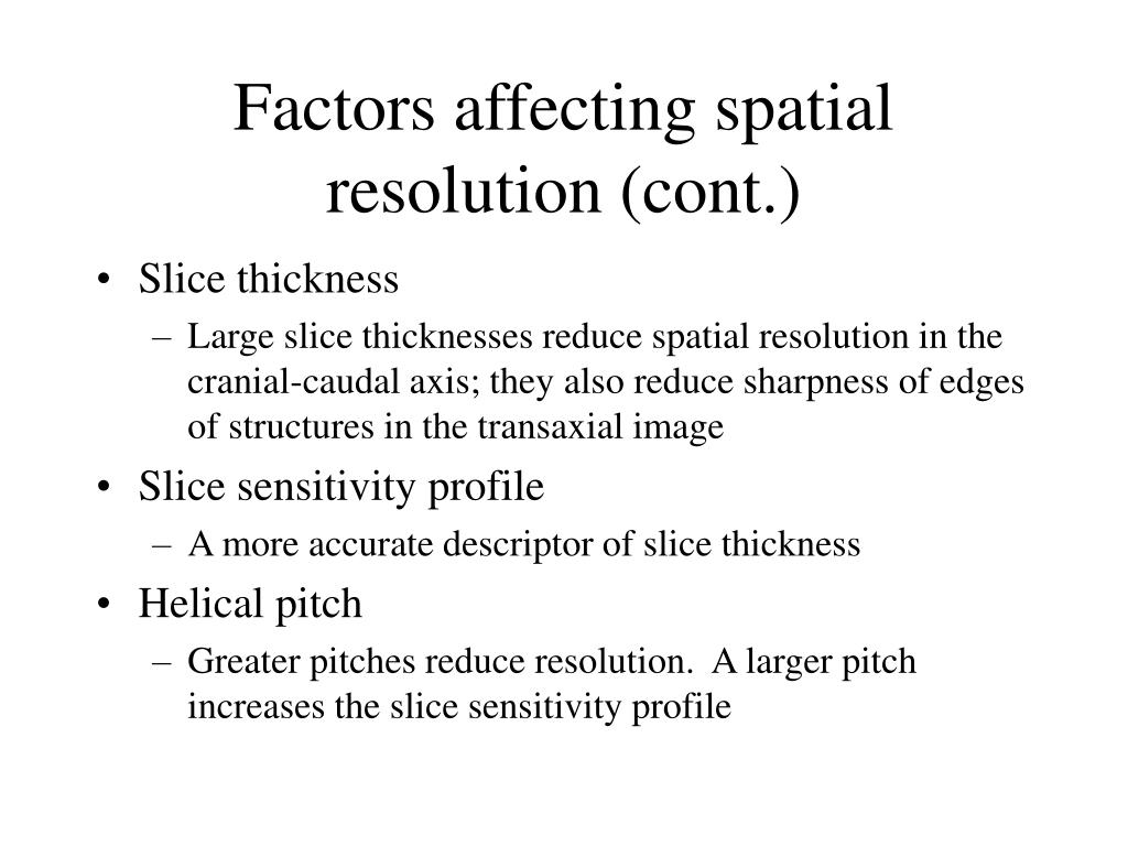 Factors affecting spatial resolution (cont.)