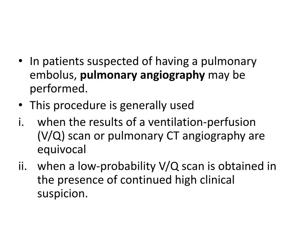 In patients suspected of having a pulmonary embolus,