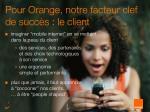 pour orange notre facteur clef de succ s le client