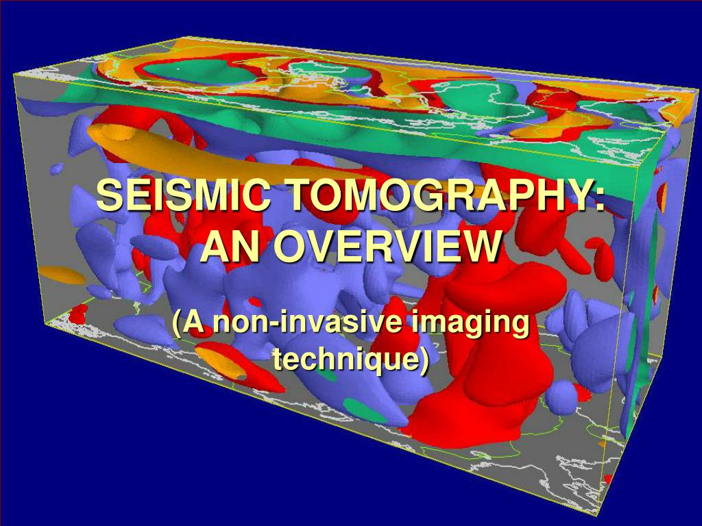 SEISMIC TOMOGRAPHY: AN