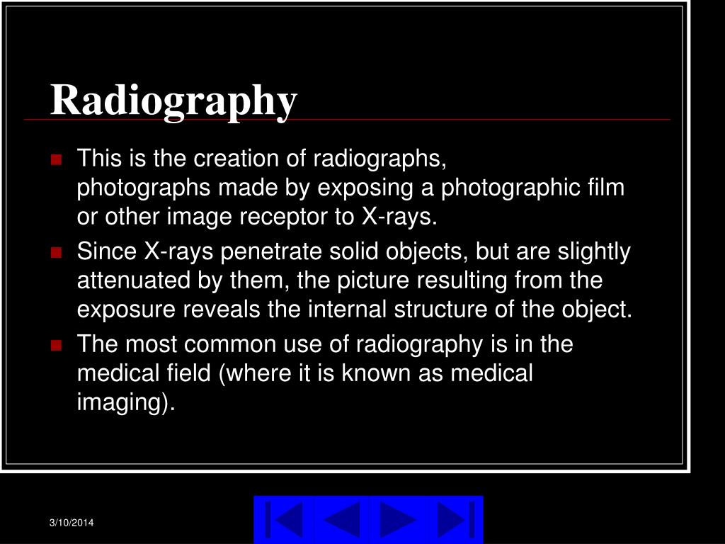 This is the creation of radiographs, photographs made by exposing a photographic film or other image receptor to X-rays.