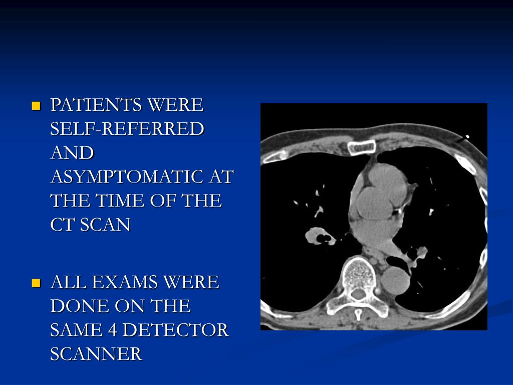 PATIENTS WERE SELF-REFERRED AND ASYMPTOMATIC AT THE TIME OF THE CT SCAN