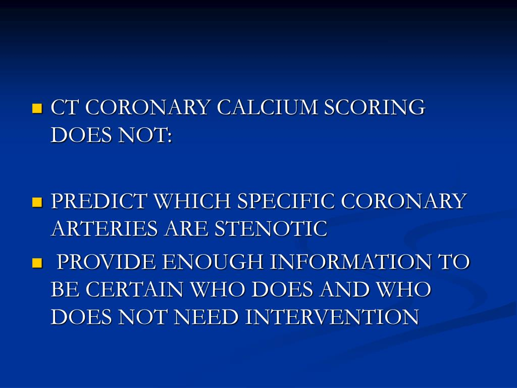 CT CORONARY CALCIUM SCORING DOES NOT: