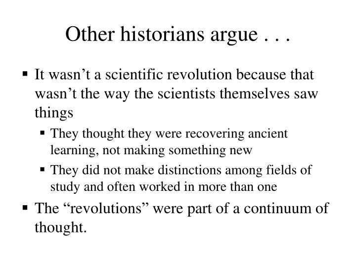 Other historians argue . . .