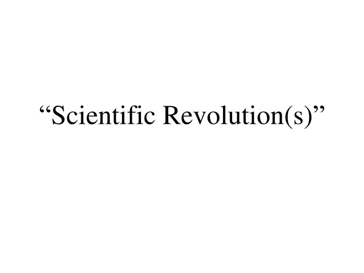 """Scientific Revolution(s)"""