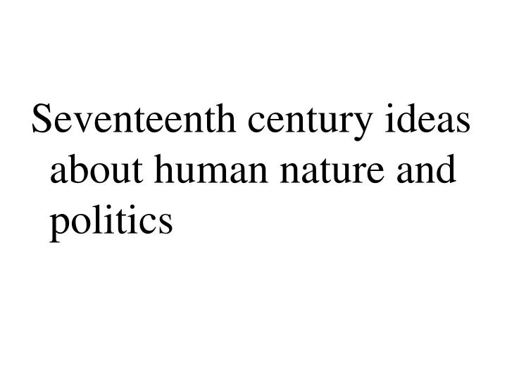 Seventeenth century ideas about human nature and politics
