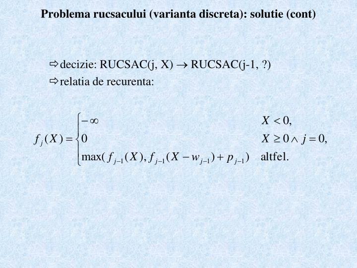Problema rucsacului (varianta discreta): solutie (cont)