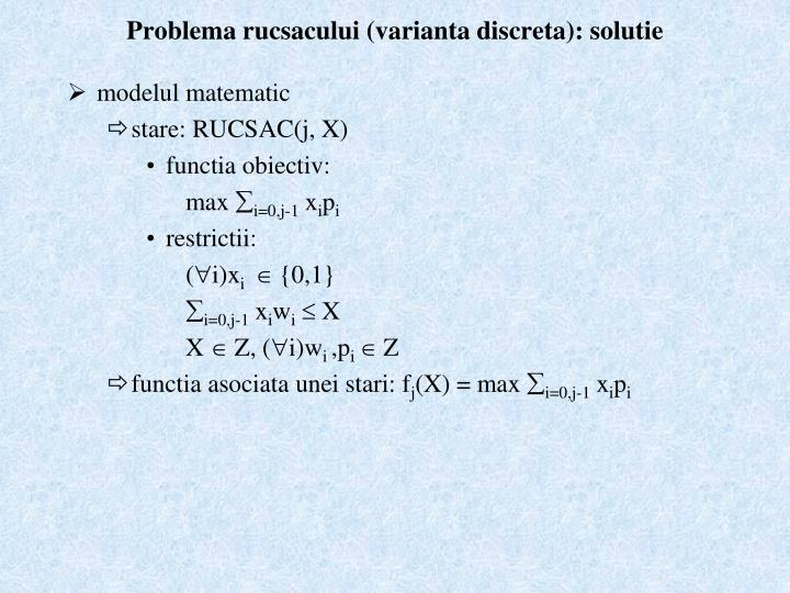 Problema rucsacului (varianta discreta): solutie