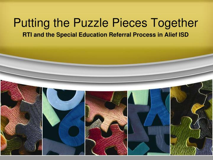 Putting the puzzle pieces together rti and the special education referral process in alief isd