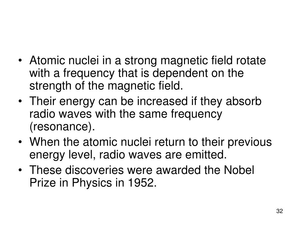 Atomic nuclei in a strong magnetic field rotate with a frequency that is dependent on the strength of the magnetic field.