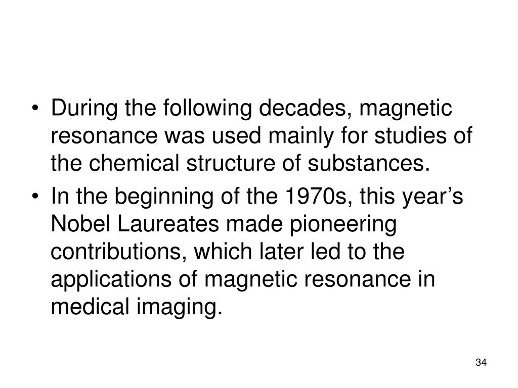 During the following decades, magnetic resonance was used mainly for studies of the chemical structure of substances.