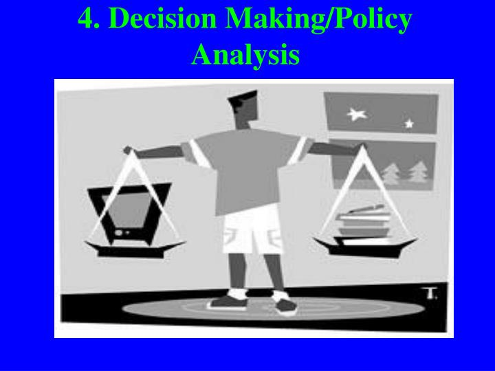 4. Decision Making/Policy Analysis
