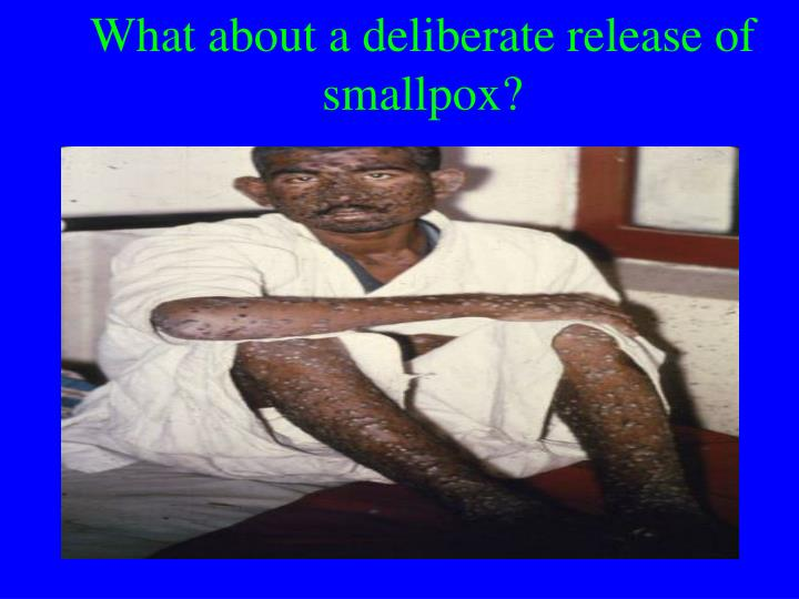 What about a deliberate release of smallpox?
