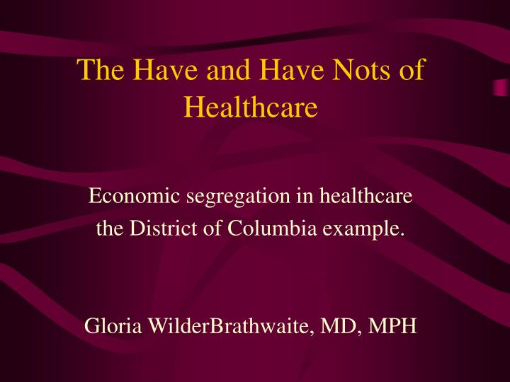The have and have nots of healthcare