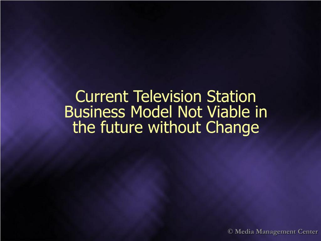 Current Television Station Business Model Not Viable in the future without Change