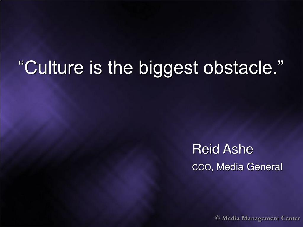 """Culture is the biggest obstacle."""