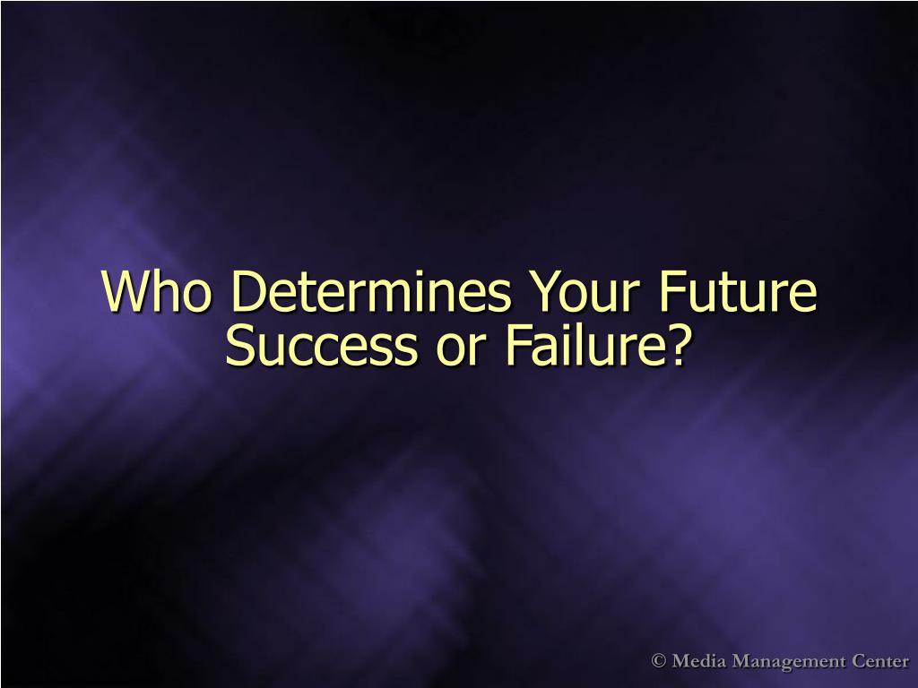 Who Determines Your Future Success or Failure?