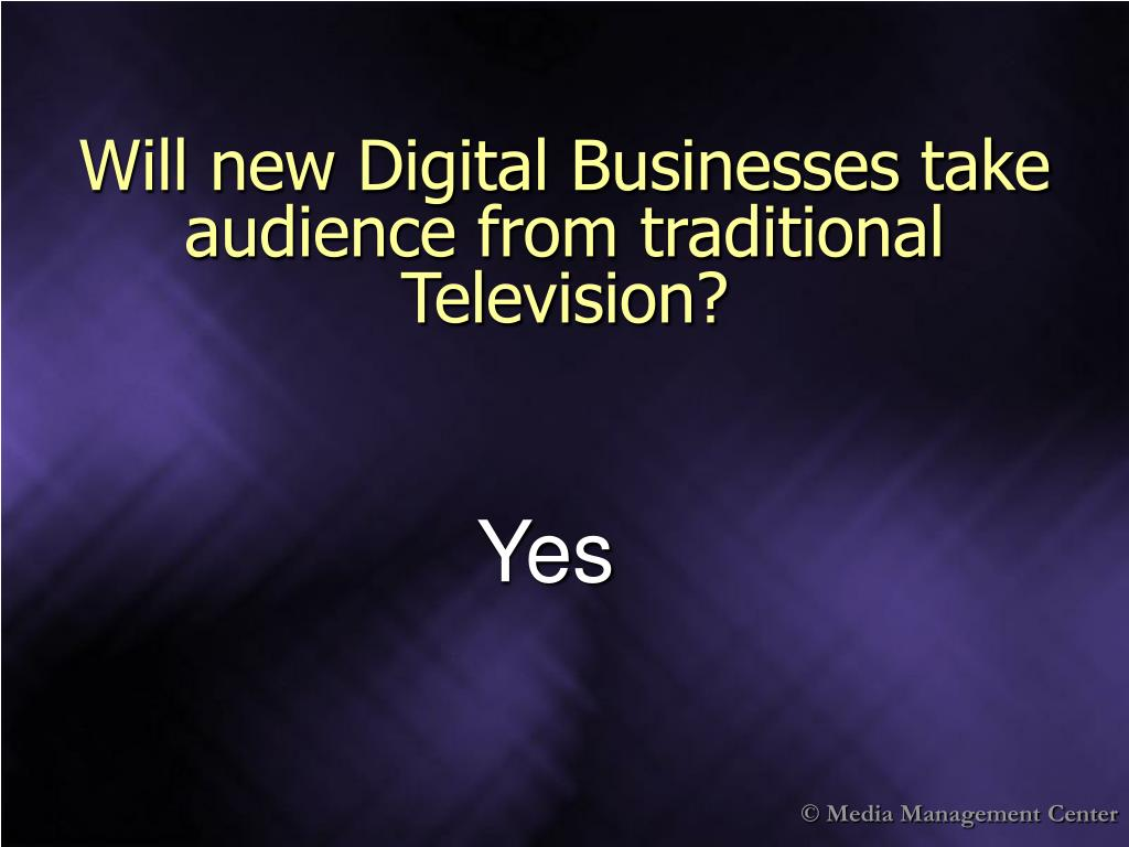 Will new Digital Businesses take audience from traditional Television?