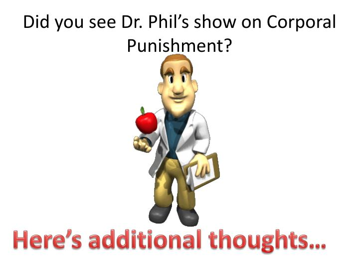 Did you see dr phil s show on corporal punishment