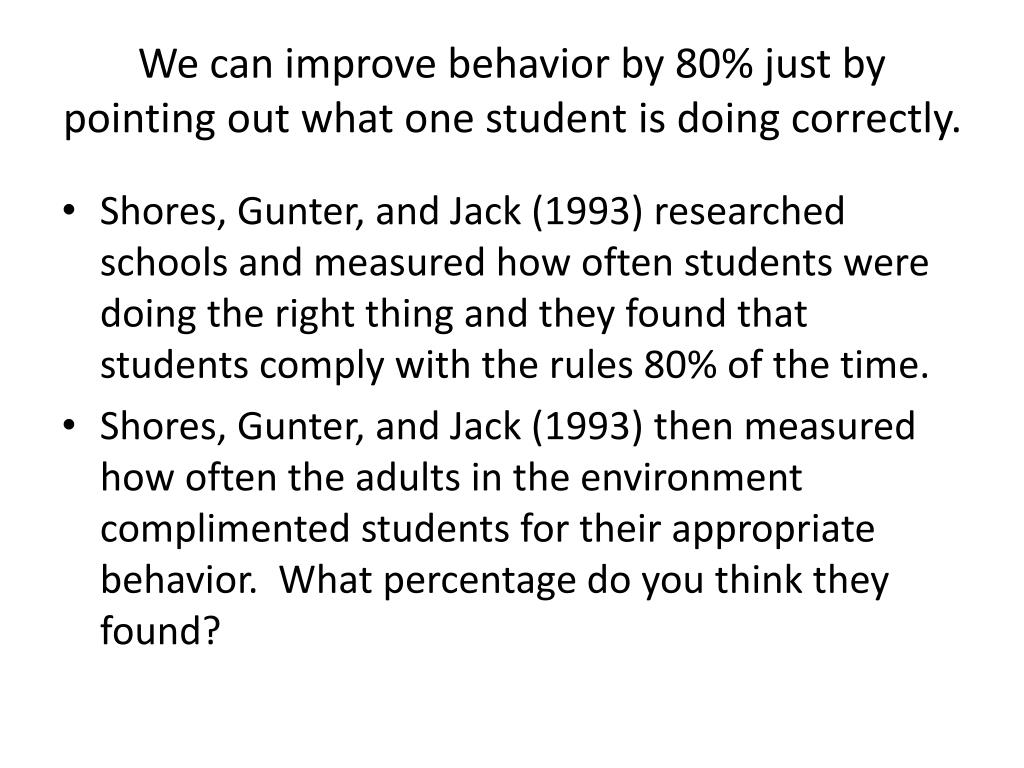 We can improve behavior by 80% just by pointing out what one student is doing correctly.