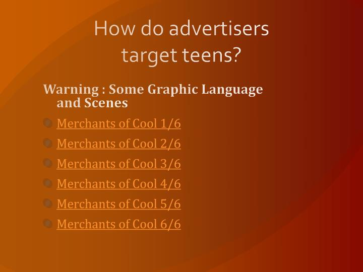 How do advertisers target teens?