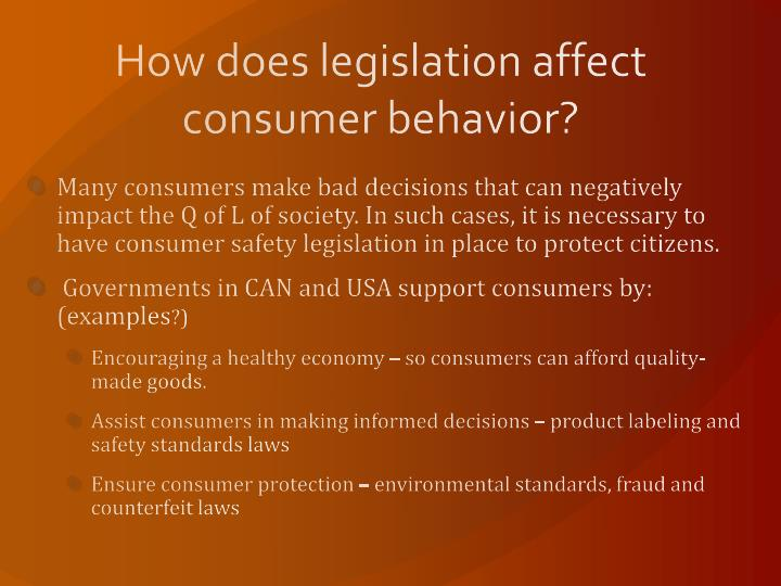 How does legislation affect consumer behavior?