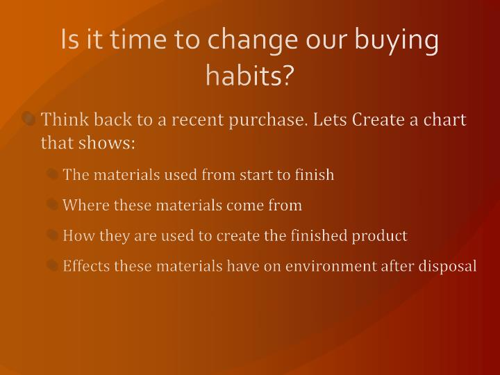 Is it time to change our buying habits?