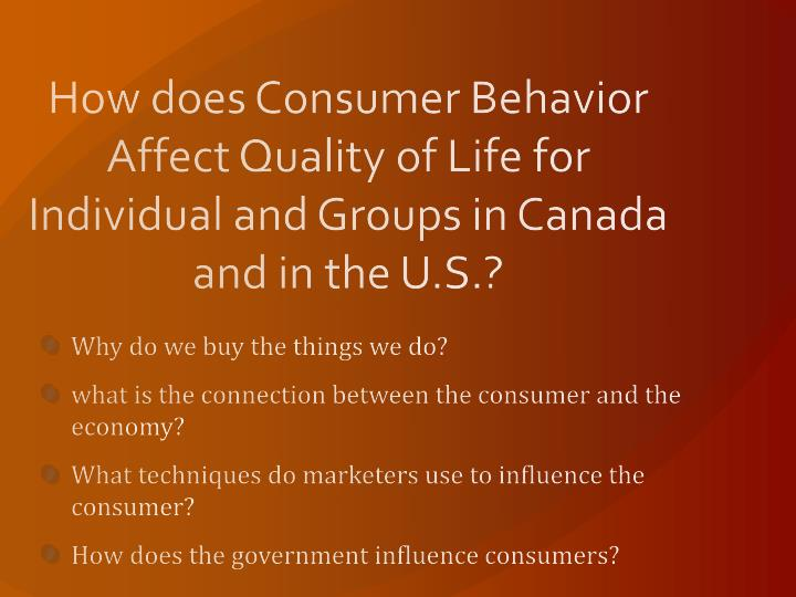 How does Consumer Behavior Affect Quality of Life for Individual and Groups in Canada and in the U.S.?
