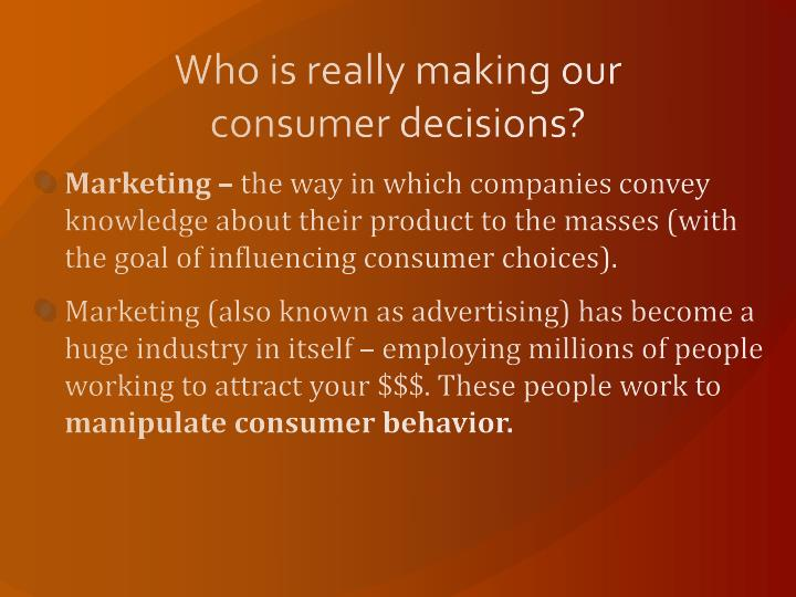 Who is really making our consumer decisions?