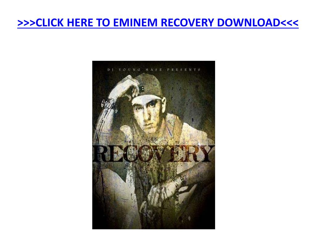 click here to eminem recovery download