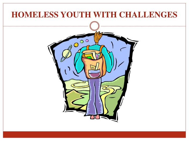 HOMELESS YOUTH WITH CHALLENGES