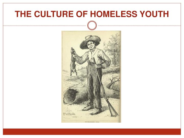 THE CULTURE OF HOMELESS YOUTH