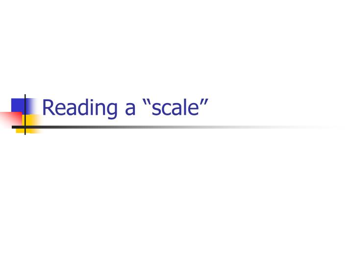 """Reading a """"scale"""""""