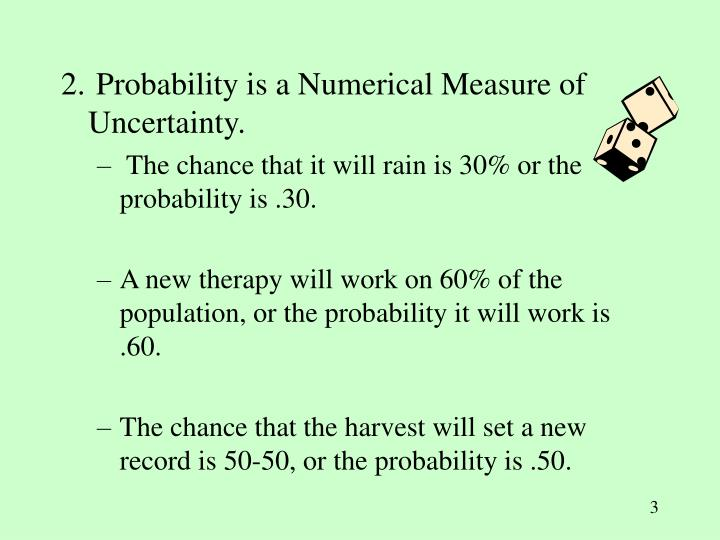 2. Probability is a Numerical Measure of Uncertainty.