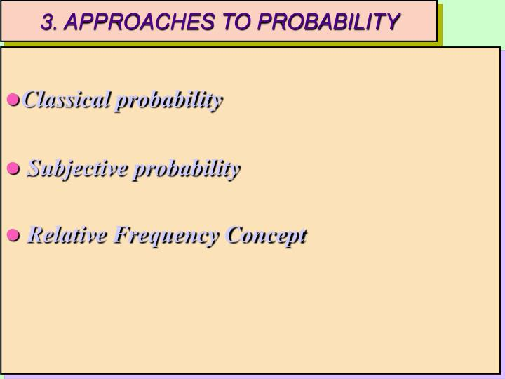 3. APPROACHES TO PROBABILITY