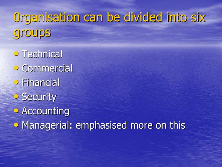 0rganisation can be divided into six groups