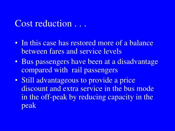 Cost reduction . . .