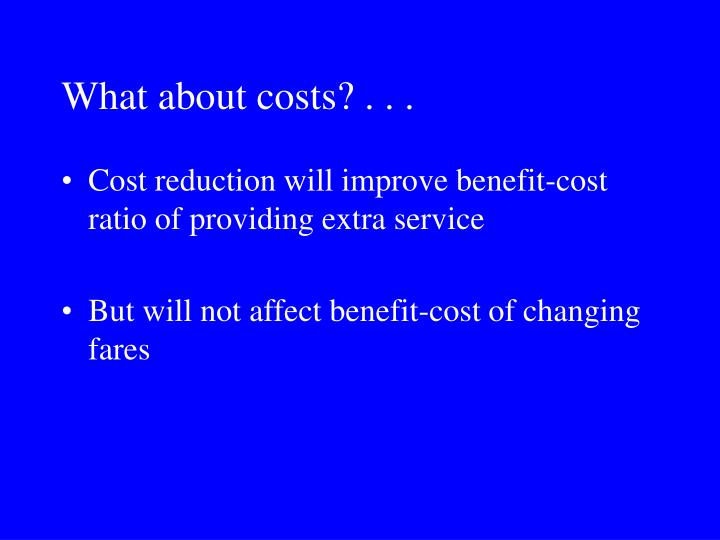 What about costs? . . .