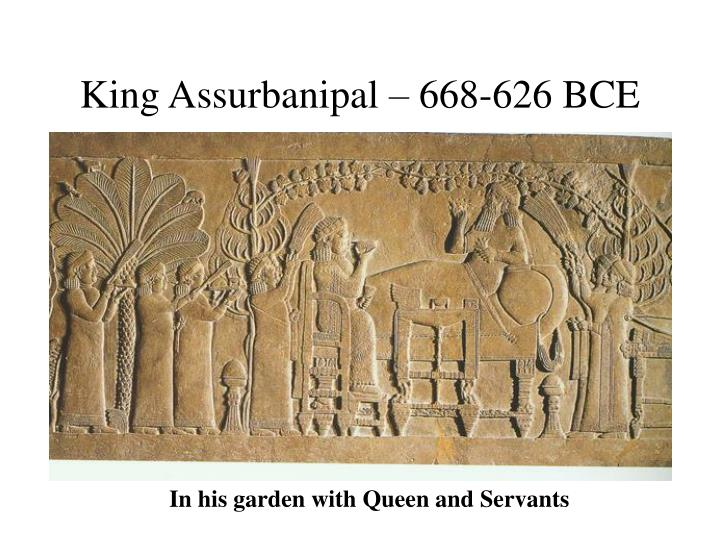 King Assurbanipal – 668-626 BCE