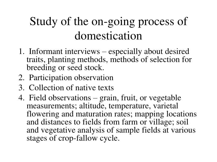 Study of the on going process of domestication