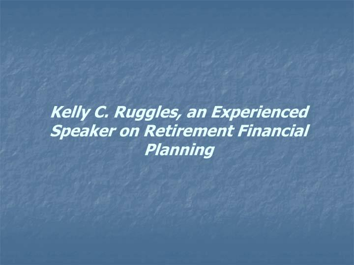 Kelly C. Ruggles, an Experienced Speaker on Retirement Financial Planning