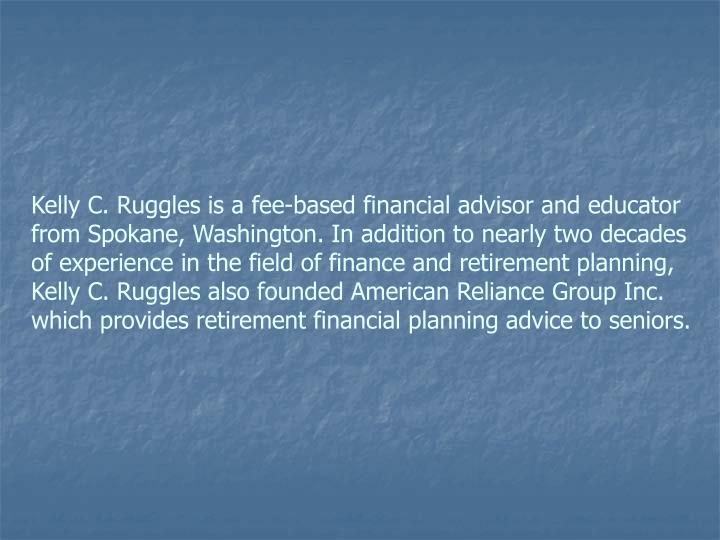 Kelly C. Ruggles is a fee-based financial advisor and educator from Spokane, Washington. In addition...