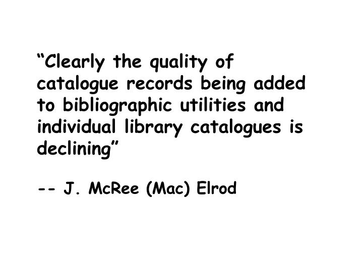 """Clearly the quality of catalogue records being added to bibliographic utilities and individual li..."