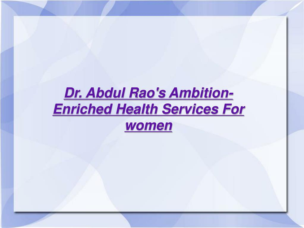 Dr. Abdul Rao's Ambition- Enriched Health Services For women