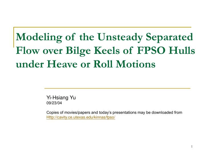 Modeling of the unsteady separated flow over bilge keels of fpso hulls under heave or roll motions