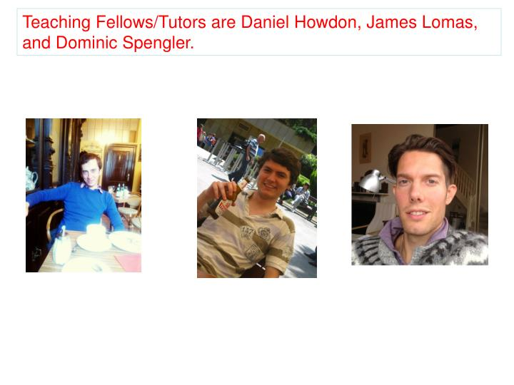 Teaching Fellows/Tutors are Daniel Howdon, James Lomas, and Dominic Spengler.